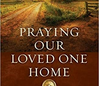 Praying Our Loved One Home