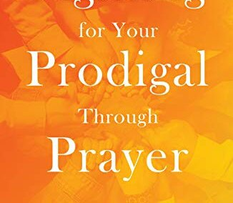 Fighting for Your Prodigal Through Prayer